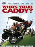 Telecharger Who's your caddy http://images.allocine.fr/r_160_214/b_1_cfd7e1/medias/nmedia/18/64/81/79/18806285.jpg torrent fr