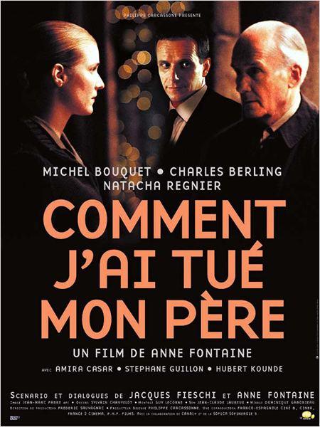 Comment j'ai tué mon père : affiche Anne Fontaine, Charles Berling, Michel Bouquet, Natacha Régnier